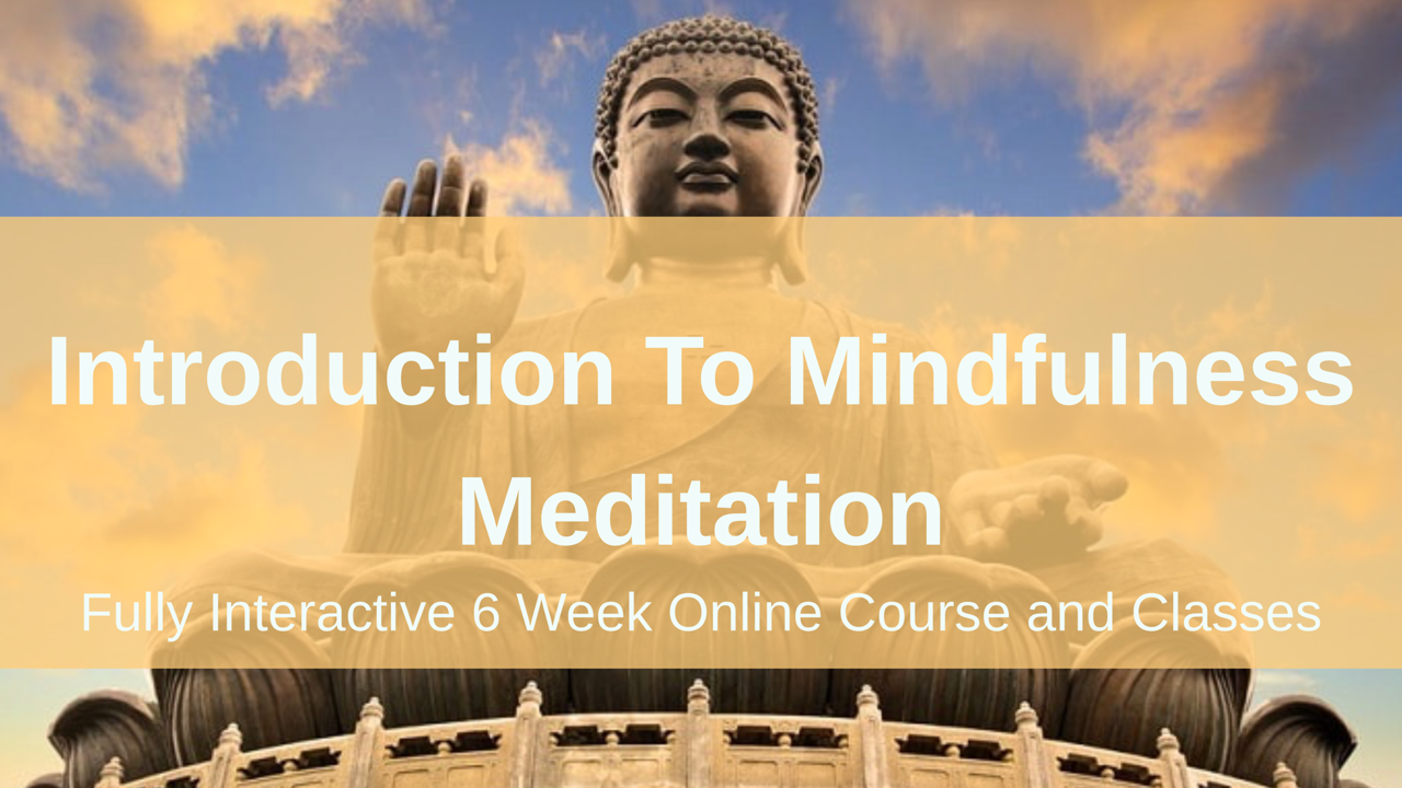 Introduction to Mindfulness Meditation. Fully interactive 6 week online course and classes.